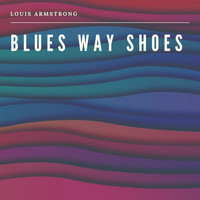 Louis Armstrong - Blues Way Shoes