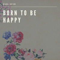 Hank Snow - Born to be Happy