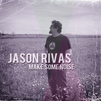 Jason Rivas - Make Some Noise (Explicit)