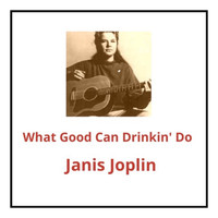 Janis Joplin - What Good Can Drinkin' Do