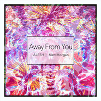 Alesh - Away from You (feat. Matt Morgan)