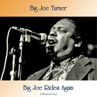 Big Joe Turner - Big Joe Rides Again (Remastered 2019)