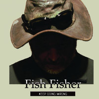 Fish Fisher - Keep Doing Wrong