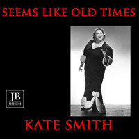 Kate Smith - Seems Like Old Times
