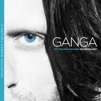 Ganga - My Strange Paradise: An Anthology (Selected Works, Vol. 2)