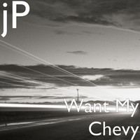 JP - Want My Chevy