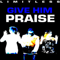 Limitless - Give Him Praise