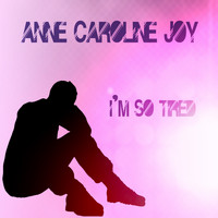 Anne-Caroline Joy - I'm so tired