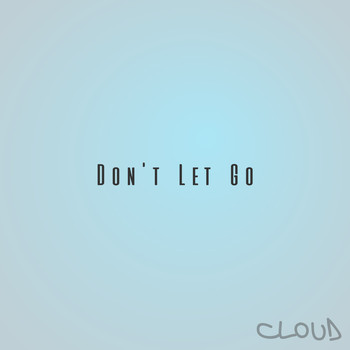 Cloud - Don't Let Go