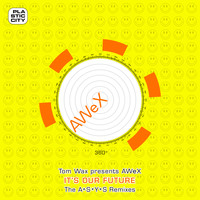 Tom Wax presents AWeX - It's Our Future - The A*S*Y*S Remixes