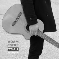 Adam Cseke - It's All (Acoustic)