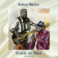 Sidney Maiden - Trouble An' Blues (Remastered 2019)