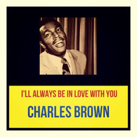 Charles Brown - I'll Always Be in Love with You