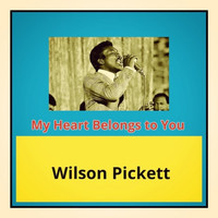 Wilson Pickett - My Heart Belongs to You