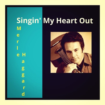 Merle Haggard - Singin' My Heart Out