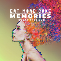 Eat More Cake - Memories (Sugar Free Dub)