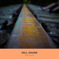 Robert Johnson - Hell Hound