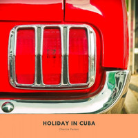 Charlie Parker - Holiday in Cuba