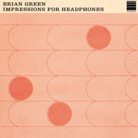 Brian Green - Impressions For Headphones