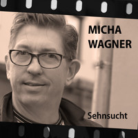 Micha Wagner - Sehnsucht