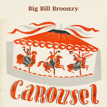 Big Bill Broonzy - Carousel
