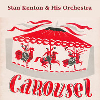 Stan Kenton & His Orchestra - Carousel