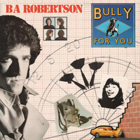 BA Robertson - Bully for You