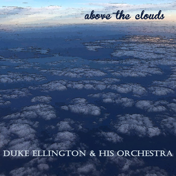 Duke Ellington & His Orchestra - Above the Clouds
