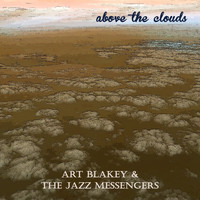 Art Blakey & The Jazz Messengers - Above the Clouds