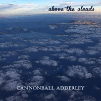 Cannonball Adderley - Above the Clouds