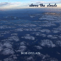 Bob Dylan - Above the Clouds