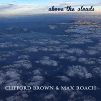 Clifford Brown & Max Roach - Above the Clouds
