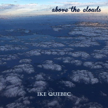 Ike Quebec - Above the Clouds