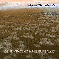 Gene Vincent & His Blue Caps - Above the Clouds