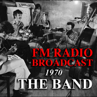 The Band - FM Radio Broadcast 1970 The Band