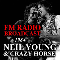 Neil Young & Crazy Horse - FM Radio Broadcast 1984 Neil Young & Crazy Horse
