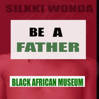 Silkki Wonda - Be A Father