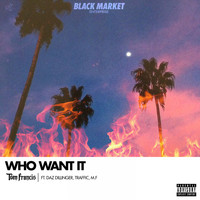 Tom Francis - Who Want It (Explicit)
