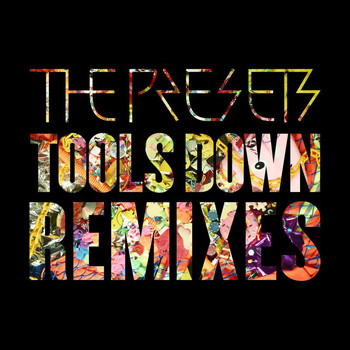 The Presets - Tools Down (Remixes)