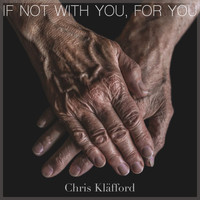 Chris Kläfford - If Not With You, For You