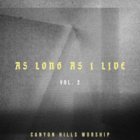 Canyon Hills Worship - As Long As I Live