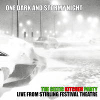The Celtic Kitchen Party - One Dark and Stormy Night (Live from Stirling Festival Theatre)