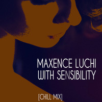 Maxence Luchi - With Sensibility (Chill Mix)