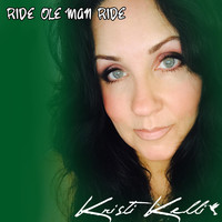 Kristi Kelli - Ride Ole Man Ride