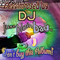 DJ Just Plain Bad - Don't Buy This Album
