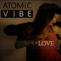 Atomic Vibe - Know Your Love