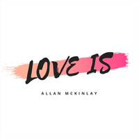 Allan McKinlay - Love Is