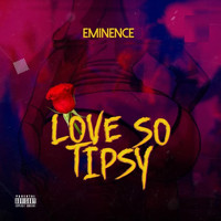 Eminence - Love so Tipsy (feat. Rayan T, Marvellous Benjy & Vjseximoney) (Explicit)
