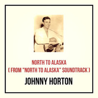 "Johnny Horton - North to Alaska (From ""North to Alaska"" Soundtrack)"