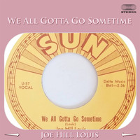 Joe Hill Louis - We All Gotta Go Sometime
